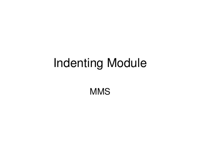 Indenting Module      MMS