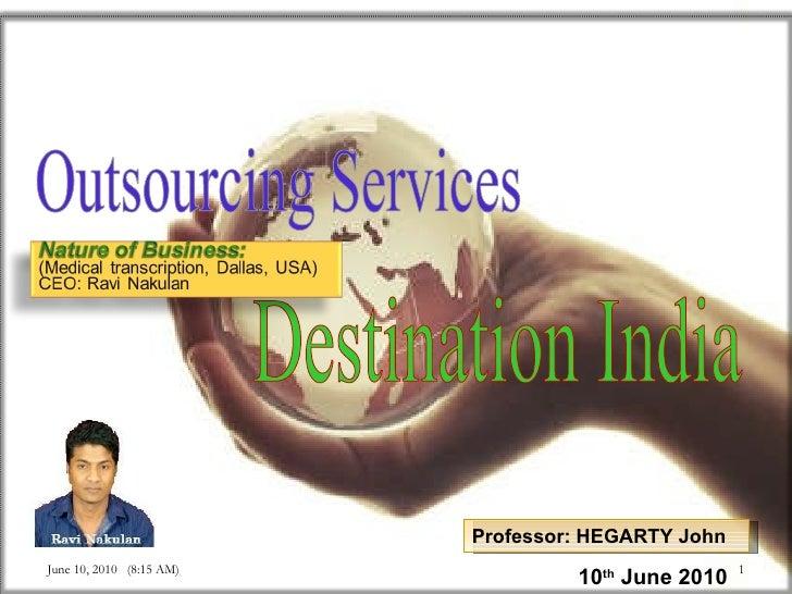 © Supply chain management,  Ravi Nakulan, Ipag-PARIS Professor: HEGARTY John 10 th  June 2010 Outsourcing Services Destina...