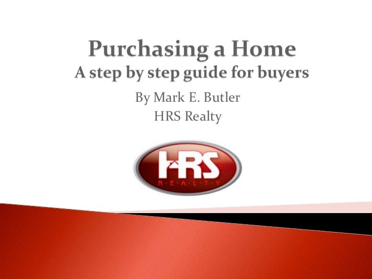 Purchasing a HomeA step by step guide for buyers<br />By Mark E. Butler<br />HRS Realty<br />