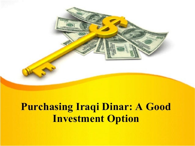 Purchasing Iraqi Dinar - a good investment option