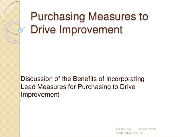 Purchasing Measures to Drive Improvement Discussion of the Benefits of Incorporating Lead Measures for Purchasing to Drive...