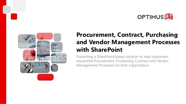 Procurement, Contract, Purchasingand Vendor Management Processeswith SharePointPresenting a SharePoint based solution to h...