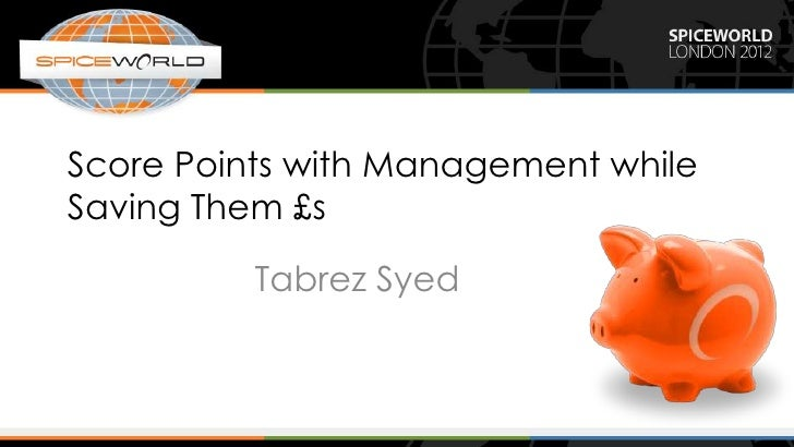 Score Points with Management while Saving Them £s