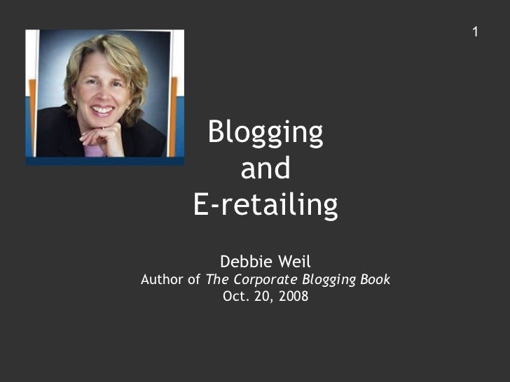 Blogging and E-retailing Debbie Weil Author of  The Corporate Blogging Book Oct. 20, 2008