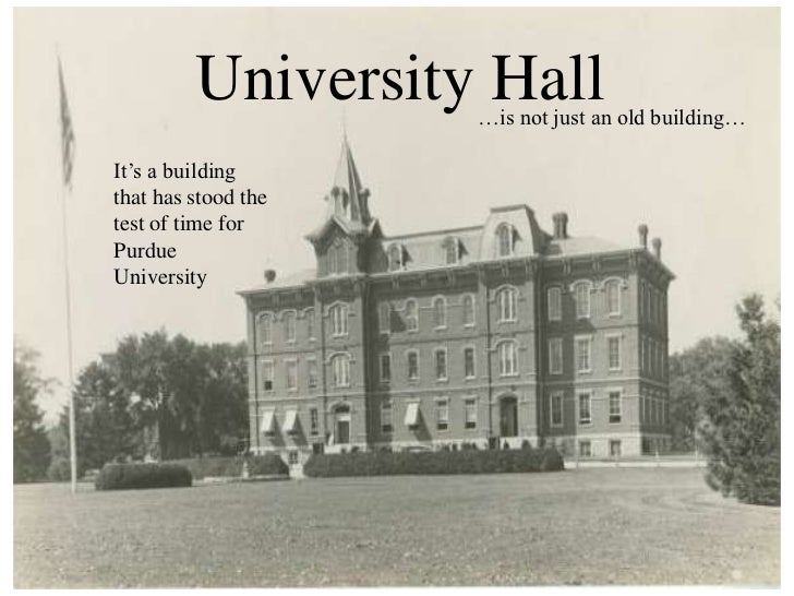 University Hall<br />…is not just an old building…<br />It's a building that has stood the test of time for Purdue Univers...