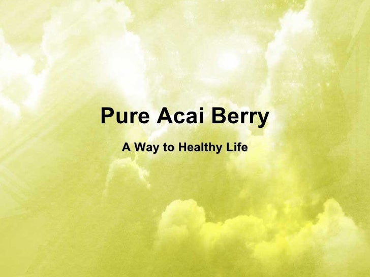 Pure Acai Berry A Way to Healthy Life