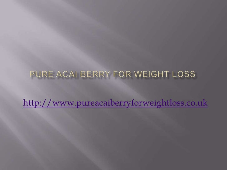Pure acai berry for weight loss