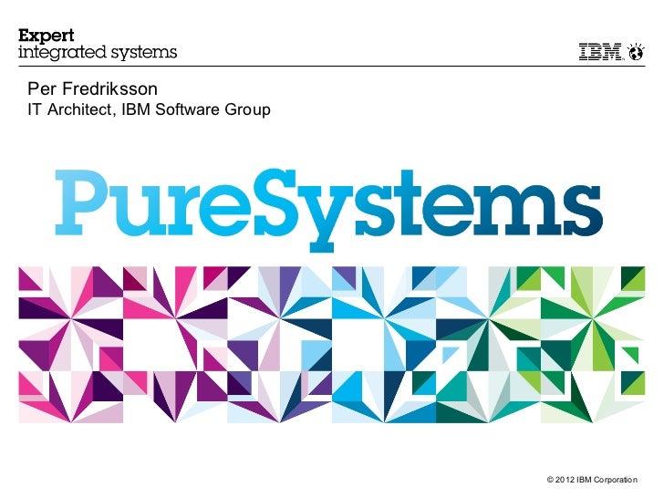 Per FredrikssonIT Architect, IBM Software Group                                   © 2012 IBM Corporation