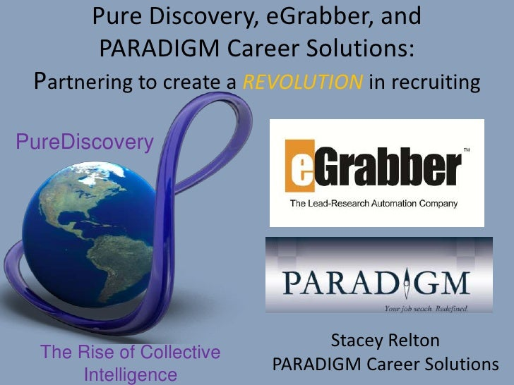 Pure Discovery, eGrabber, and PARADIGM Career Solutions: Partnering to create a REVOLUTION in recruiting<br />PureDiscover...