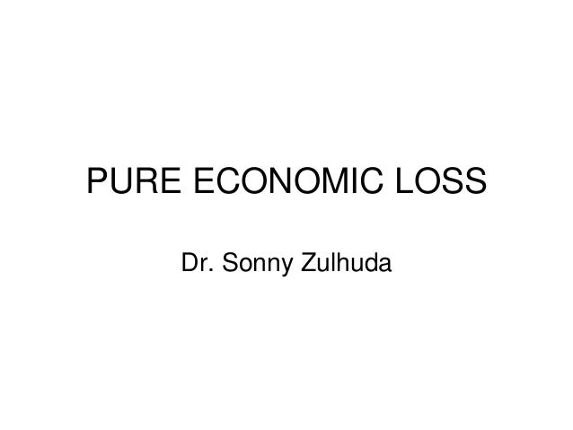 pure economic loss Economic loss is a potential injury that may arise in delict cases in general terms, pure economic loss is not considered an actionable injury in delict, that is to say if a purchased item is faulty, but the fault cases no further damage except to the item itself, there is no action in delict.