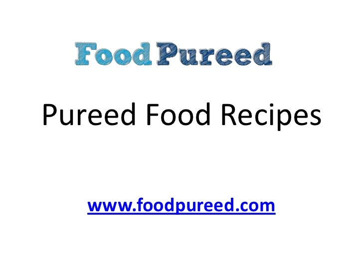 Pureed Food Recipes<br />www.foodpureed.com<br />