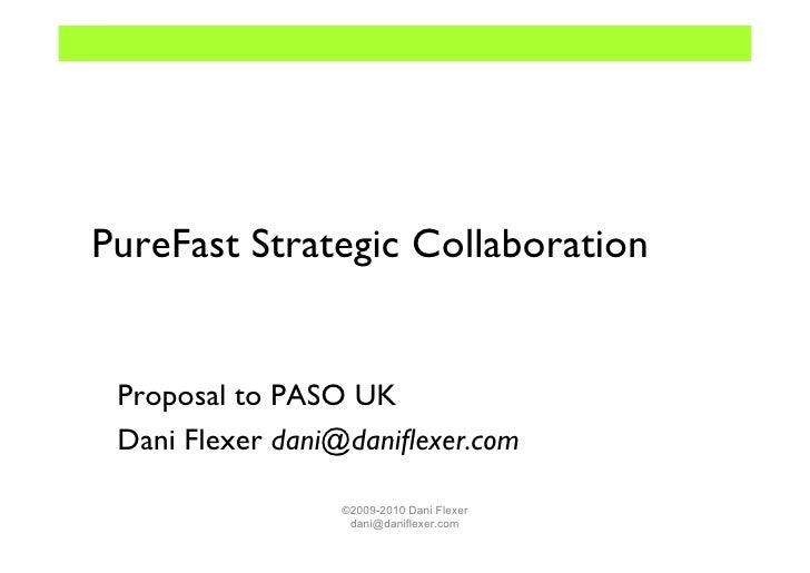 PureFast Strategic Collaboration Proposal to PASO UK Dani Flexer dani@daniflexer.com                 ©2009-2010 Dani Flexer...