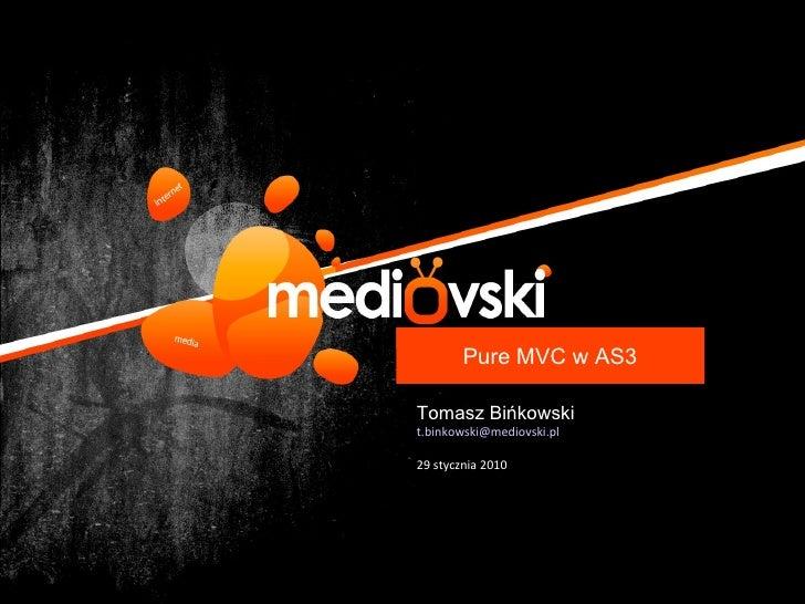 Pure MVC w AS3 Tomasz Bińkowski [email_address] 29 stycznia 2010