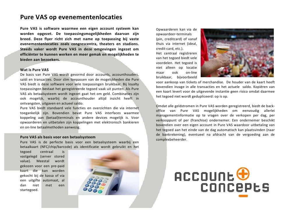Pure VAS op evenementenlocaties Pure VAS is software waarmee een eigen account systeem kan                 Opwaarderen kan...
