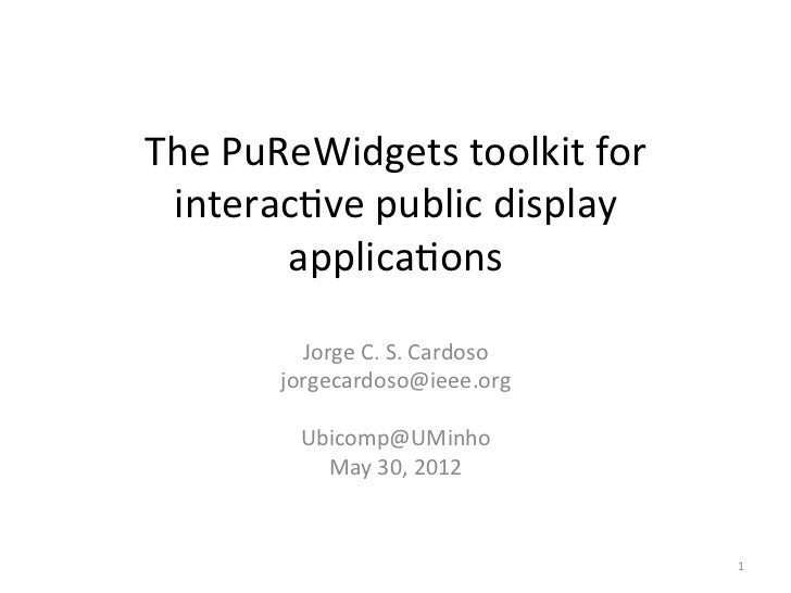The	  PuReWidgets	  toolkit	  for	   interac6ve	  public	  display	            applica6ons	              Jorge	  C.	  S.	 ...