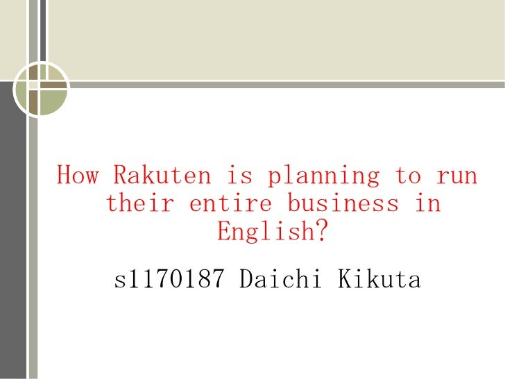 How Rakuten is planning to run   their entire business in           English?   s1170187 Daichi Kikuta