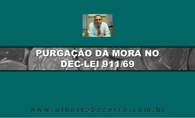 PURGAÇÃO DA MORA NO     DEC-LEI 911/69www.albertobezerra.com.br