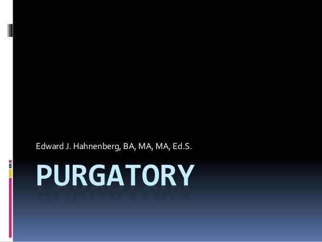 PURGATORY Edward J. Hahnenberg, BA, MA, MA, Ed.S.