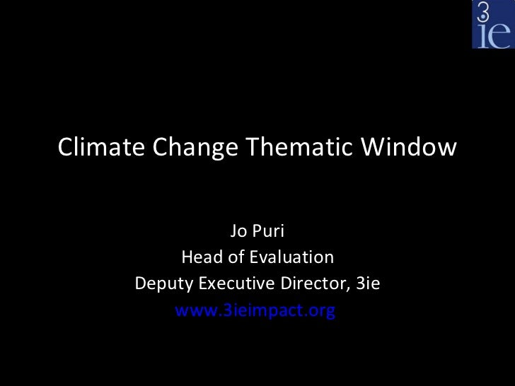 Climate Change Thematic Window                Jo Puri         Head of Evaluation     Deputy Executive Director, 3ie       ...