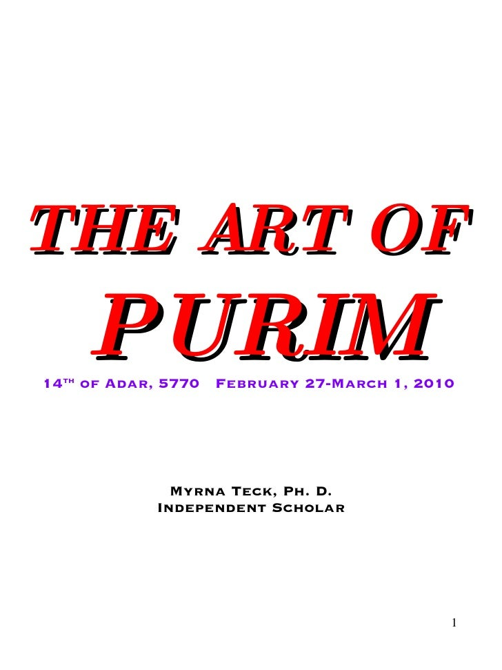 THE ART OF  PURIM 14 th  of Adar, 5770  February 27-March 1, 2010  Myrna Teck, Ph. D. Independent Scholar