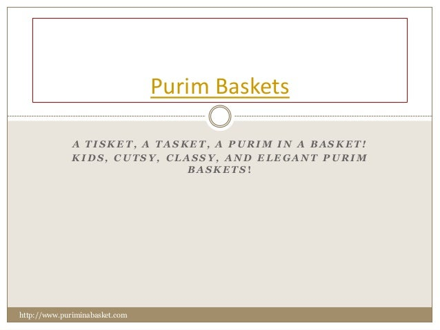 Purim Baskets              A TISKET, A TASKET, A PURIM IN A BASKET!              KIDS, CUTSY, CLASSY, AND ELEGANT PURIM   ...