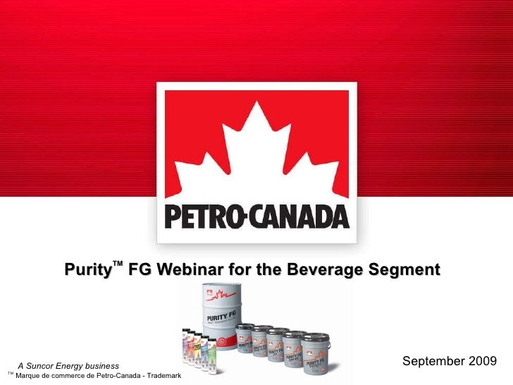 Purity TM  FG Webinar for the Beverage Segment September 2009 TM  Marque de commerce de Petro-Canada - Trademark