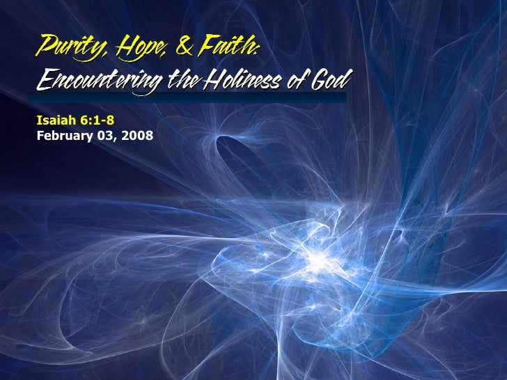 Purity, Hope, & Faith: Encountering The Holiness Of God (Isaiah 6.1-8)