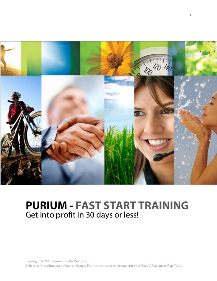 1PURIUM - FAST START TRAININGGet into profit in 30 days or less!Copyright © 2010 Purium Health Products.Policies & Procedu...