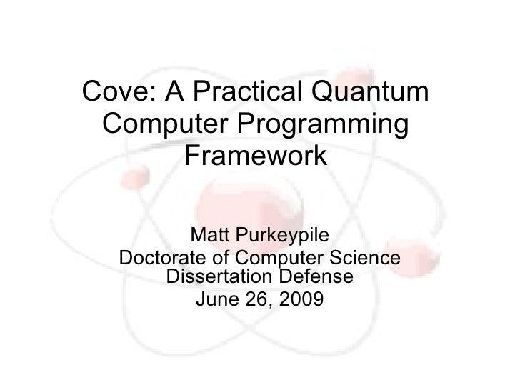 Cove: A Practical Quantum  Computer Programming        Framework           Matt Purkeypile   Doctorate of Computer Science...