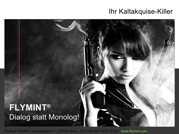FLYMINT ®   Dialog statt Monolog! Flymint ®  GmbH - Leutragraben 1 - 07743 Jena - Tel. +49 3641 573 34 00 -  www. flymint ...