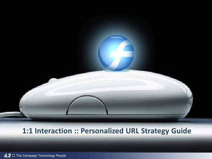 1:1 Interaction :: Personalized URL Strategy Guide<br />