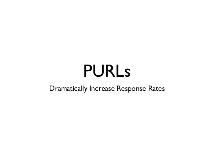 PURLs <ul><li>Dramatically Increase Response Rates </li></ul>