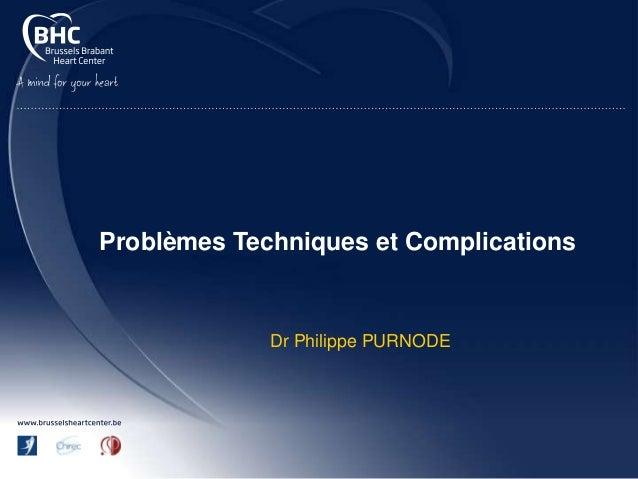 Problèmes techniques et complications potentielles (Dr Ph. Purnode)