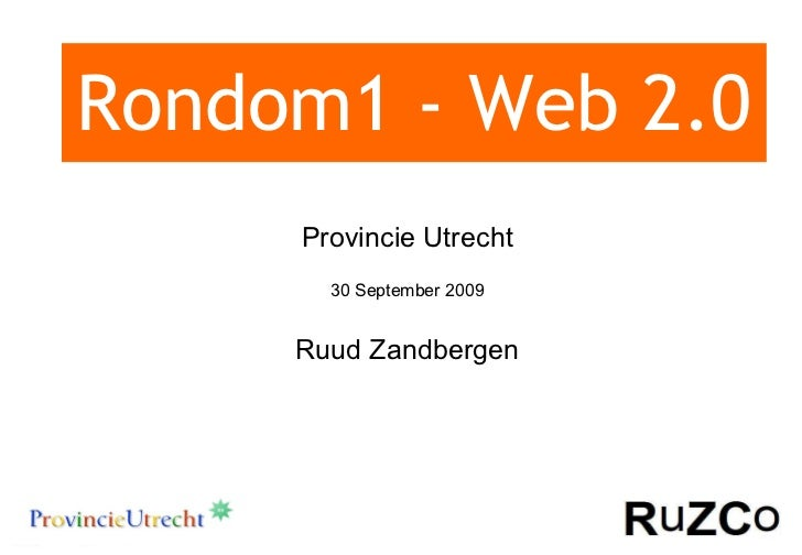 Rondom1 - Web 2.0 Provincie Utrecht 30 September 2009 Ruud Zandbergen