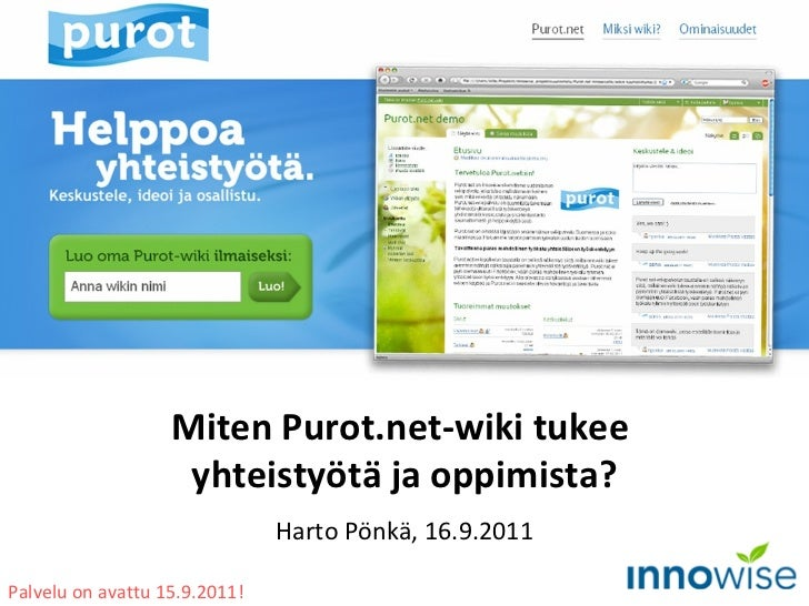 Miten Purot.net-wiki tukee  yhteistyötä ja oppimista? Harto Pönkä, 16.9.2011 Palvelu on avattu 15.9.2011!
