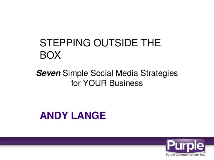 STEPPING OUTSIDE THE<br />BOX<br />ANDY LANGE<br />Seven Simple Social Media Strategies <br />for YOUR Business<br />