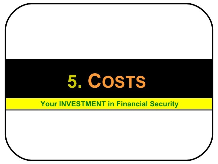 5.   C OSTS   Your INVESTMENT in Financial Security