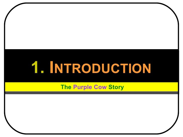 1.  I NTRODUCTION The  Purple Cow  Story