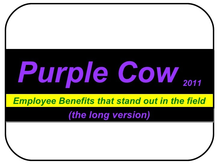 Purple Cow   2011 Employee Benefits that stand out in the field (the long version)