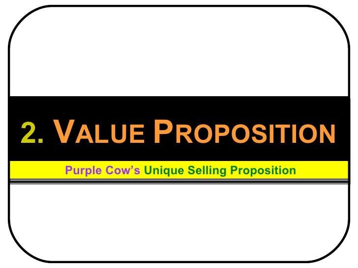 2.  V ALUE  P ROPOSITION Purple Cow's  Unique Selling Proposition