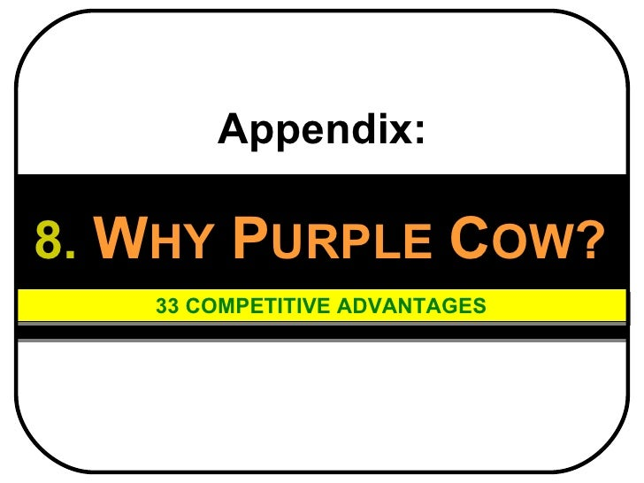 8.   W HY   P URPLE   C OW ? 33 COMPETITIVE ADVANTAGES Appendix: