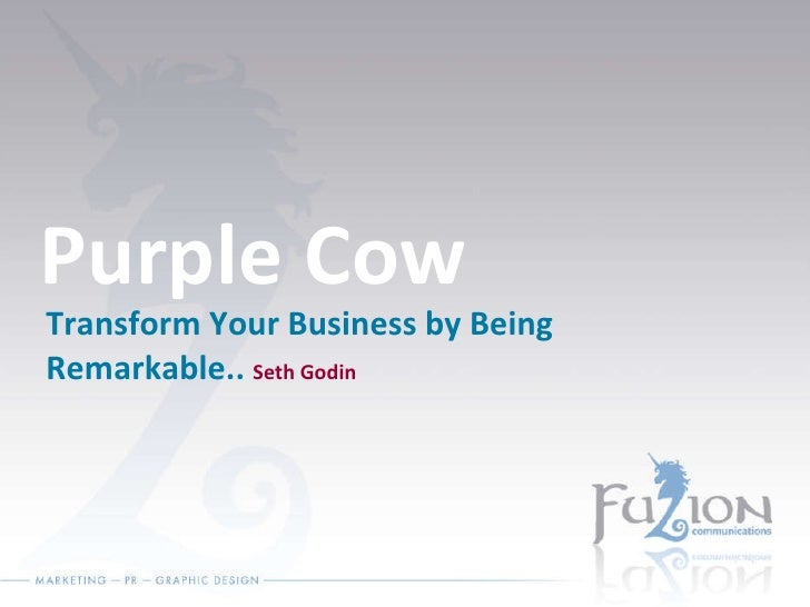 Purple Cow Transform Your Business by Being Remarkable..  Seth Godin