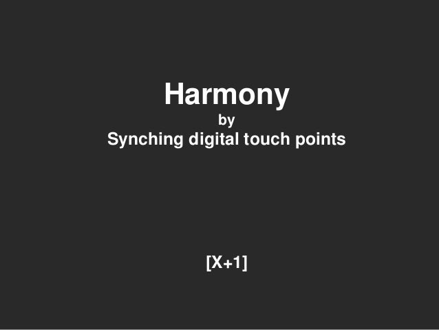 Harmony by Synching digital touch points [X+1]