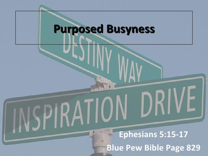 Purposed Busyness Ephesians 5:15-17 Blue Pew Bible Page 829