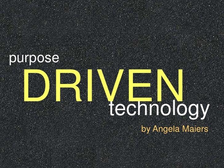 Purpose Driven Technology