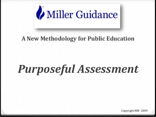 A New Methodology for Public EducationPurposeful AssessmentCopyright MM 2009