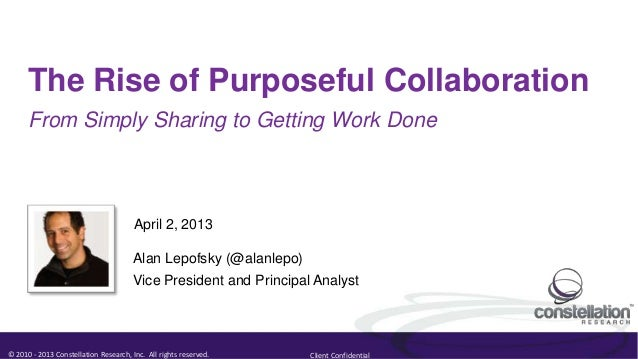 The Rise of Purposeful Collaboration      From Simply Sharing to Getting Work Done                                       A...