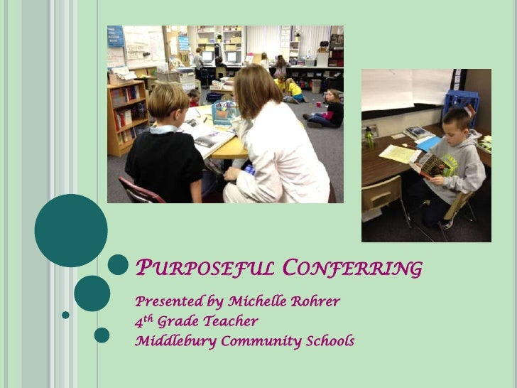 PURPOSEFUL CONFERRINGPresented by Michelle Rohrer4th Grade TeacherMiddlebury Community Schools