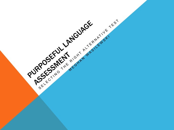 3 RECOMMENDATIONS FOR EVALUATINGLANGUAGE TESTS1. Focus on assessment, not simply tests2. Clarify the intended use of the t...