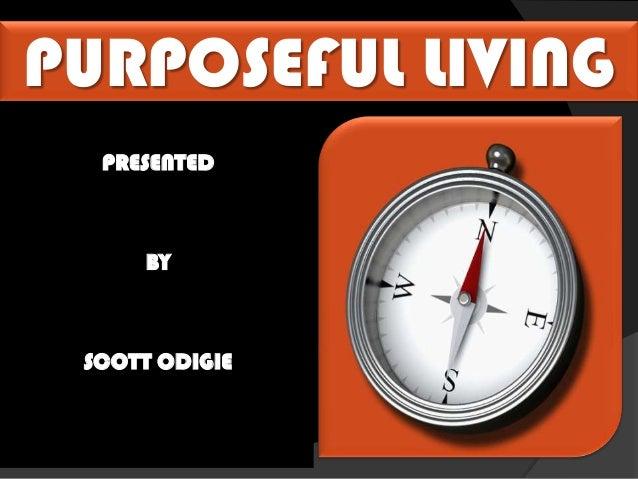 PURPOSEFUL LIVING  PRESENTED     BY SCOTT ODIGIE